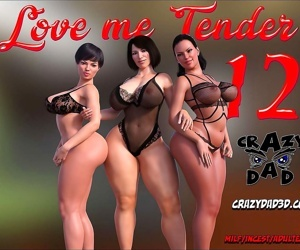 CrazyDad- Love me Tender Part 12