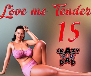 CrazyDad- Love me Tender Part 15